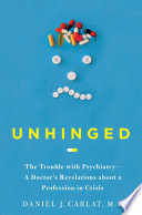 """""""Unhinged: The Trouble with Psychiatry A Doctor's Revelations about a Profession in Crisis"""" by Daniel Carlat"""