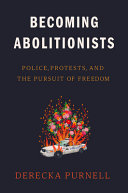 Becoming Abolitionists: Police, Protests, and the Pursuit of Freedom