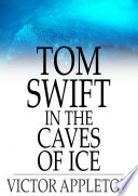 Tom Swift in the Caves of Ice Book