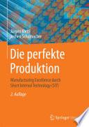 Die perfekte Produktion  : Manufacturing Excellence durch Short Interval Technology (SIT)