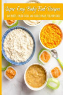 Super Easy Baby Food Recipes Baby Pur  es  Finger Foods  and Toddler Meals For Every Stage Book