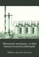 Elementary Mechanics   Or First Lessons in Natural Philosophy