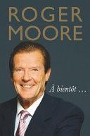 Roger Moore: À Bientôt . . .