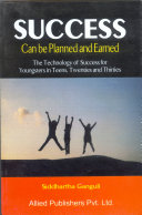 Success: Can be Planned and Earned The Technology of Success for Youngsters in Teens, Twenties and Thirties