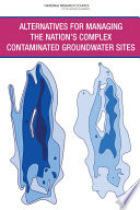 Alternatives for Managing the Nation s Complex Contaminated Groundwater Sites