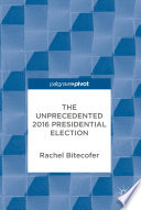The Unprecedented 2016 Presidential Election Book