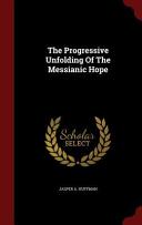 The Progressive Unfolding of the Messianic Hope