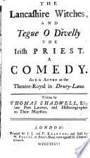 The Lancashire Witches  and Tegue O Divelly the Irish Priest  A Comedy  Etc Book