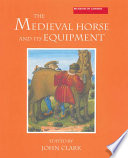 The Medieval Horse and Its Equipment, C.1150-c.1450