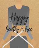 Happy Healthy and Free