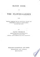 Handy-Book of the Flower-Garden, being practical directions for the propagation, culture, and arrangement of plants in flower-gardens all the year round. [With illustrations.]
