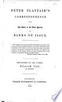 Peter Playfair s Correspondence with the Editor of the Times Journal  on Banks of Issue  Republished by the author  W  Tait Book