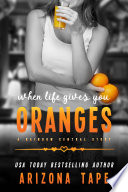 When Life Gives You Oranges