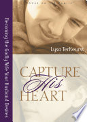 """""""Capture His Heart: Becoming the Godly Wife Your Husband Desires"""" by Lysa TerKeurst"""