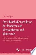 Ernst Blochs Konstruktion der Moderne aus Messianismus und Marxismus
