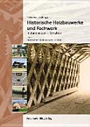Historische Holzbauwerke und Fachwerk. Instandsetzen - Erhalten