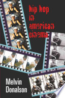 """Hip Hop in American Cinema"" by Melvin Donalson, Melvin Burke Donalson, Professor Melvin Donalson"