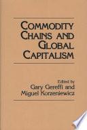 """Commodity Chains and Global Capitalism"" by Gary Gereffi, Miguel Korzeniewicz"