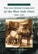 The Lost Jewish Community of the West Side Flats  1882 1962