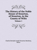 The History of the Noble House of Stourton, of Stourton, in the County of Wilts