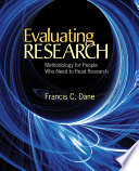 """""""Evaluating Research: Methodology for People Who Need to Read Research"""" by Francis C. Dane"""