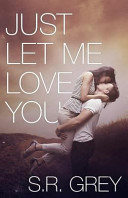 Just Let Me Love You