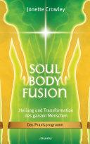 Soul Body Fusion: Heilung und Transformation des ganzen Menschen - ...