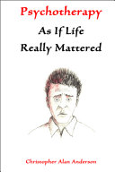 Psychotherapy As If Life Really Mattered