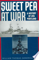Sweet Pea at War  : A History of USS Portland
