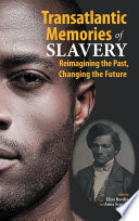 Transatlantic Memories of Slavery  Remembering the Past  Changing the Future   Student Edition