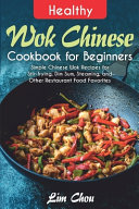 Healthy Wok Chinese Cookbook for Beginners