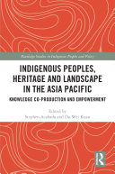 Indigenous Peoples  Heritage and Landscape in the Asia Pacific