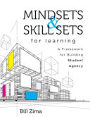 Mindsets and Skill Sets for Learning  A Framework for Building Student Agency  Your Guide to Fostering Learner Self Agency and Increasing Student Enga