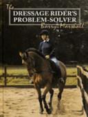 The Dressage Rider s Problem Solver