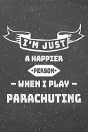 I'm Just A Happier Person When I Play Parachuting