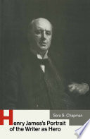 Henry James S Portrait Of The Writer As Hero