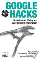 """""""Google Hacks: Tips & Tools for Finding and Using the World's Information"""" by Rael Dornfest, Paul Bausch, Tara Calishain"""