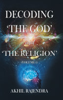 Decoding  The God  and  The Religion     Volume 1