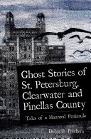 Ghost Stories of St  Petersburg  Clearwater and Pinellas County