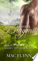Myths Beyond Dragons: Maiden to the Dragon #8 (Alpha Dragon Shifter Romance) Pdf/ePub eBook