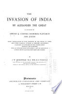 The Invasion of India by Alexander the Great as Described by Arrian, Q. Curtius, Diodoros, Plutarch and Justin