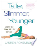 """""""Taller, Slimmer, Younger: 21 Days to a Foam Roller Physique"""" by Lauren Roxburgh"""