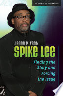 """Spike Lee: Finding the Story and Forcing the Issue: Finding the Story and Forcing the Issue"" by Jason P. Vest"