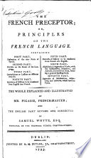 The French Preceptor  Or  Principles of the French Language     The Whole Explained and Illustrated by Mr  Pigasse  French master  and the English Part Revised and Corrected by Samuel Whyte