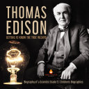 Thomas Edison : Getting to Know the True Wizard | Biography of a Scientist Grade 5 | Children's Biographies Pdf