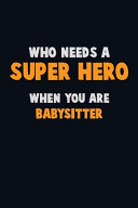 Who Need A SUPER HERO  When You Are Babysitter