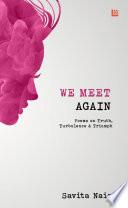 We Meet Again  Poems on Truth  Turbulence   Triumph