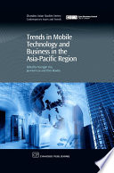 Trends in Mobile Technology and Business in the Asia Pacific Region Book