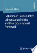 Evaluation Of German Active Labour Market Policies And Their Organisational Framework