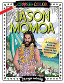 Crush and Color Jason Momoa A Coloring Book of Fantasies With an Epic Dreamboat